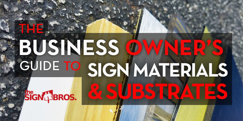 The Business Owner's Guide To Sign Materials And Substrates