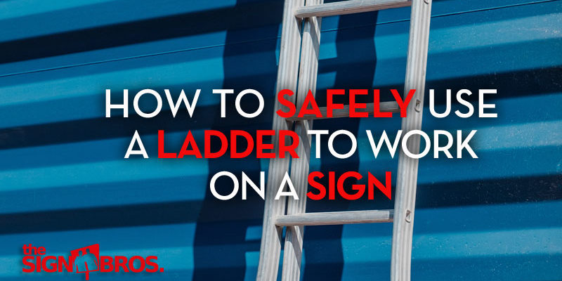How To Safely Use A Ladder To Work On A Sign
